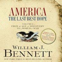 America: The Last Best Hope (Volume I) - William J. Bennett