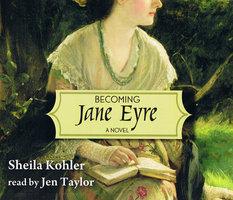Becoming Jane Eyre - Sheila Kohler