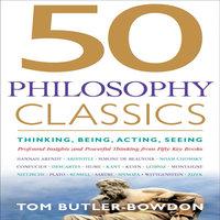 50 Philosophy Classics - Tom Butler-Bowdon