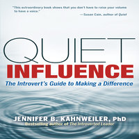 Quiet Influence: The Introvert's Guide to Making a Difference - Jennifer Kahnweiler (Ph.D.)