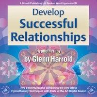 Develop Successful Relationships - Glenn Harrold