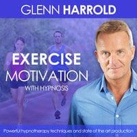 Exercise and Fitness Motivation - Glenn Harrold