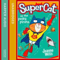 Supercat vs the Pesky Pirate - Jeanne Willis