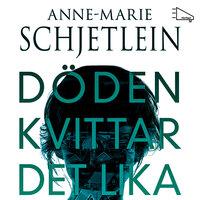 Döden kvittar det lika - Anne-Marie Schjetlein