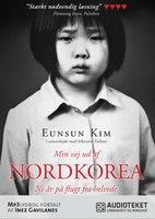 Min vej ud af Nordkorea - Ni år på flugt fra helvede - Eunsun Kim