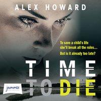 Time to Die - Alex Howard