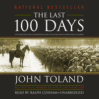 The Last 100 Days: The Tumultuous and Controversial Story of the Final Days of World War II in Europe - John Toland