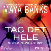 Tag det hele - Maya Banks