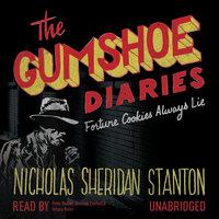 The Gumshoe Diaries: Fortune Cookies Always Lie - Nicholas Sheridan Stanton