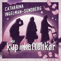 Med kup og kaffelikør - Catharina Ingelman-Sundberg
