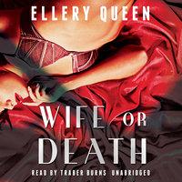 Wife or Death - Ellery Queen