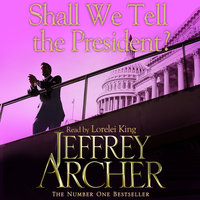 Shall We Tell the President? - Jeffrey Archer