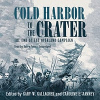 Cold Harbor to the Crater - Gary W. Gallagher, Caroline E. Janney