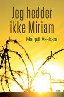 Jeg hedder ikke Miriam - Majgull Axelsson