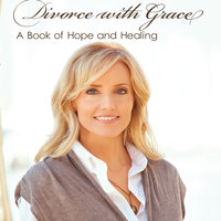Divorce with Grace: A Book of Hope and Healing - Lori Anderson