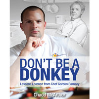 Don't Be a Donkey: Lessons Learned from Chef Gordon Ramsey - Chadd McArthur