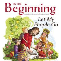 In the Beginning: Let My People Go - Kevin Herren