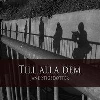 Till alla dem - Jane Stigsdotter