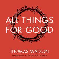All Things for Good - Thomas Watson