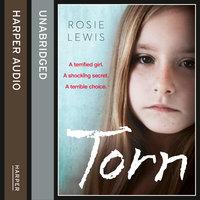 Torn – A terrified girl – A shocking secret – A terrible choice: A terrified girl. A shocking secret. A terrible choice. - Rosie Lewis