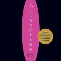 The Art of Seduction: An Indispensible Primer on the Ultimate Form of Power - Robert Greene