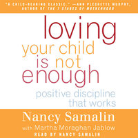 Loving Your Child Is Not Enough: Positive Discipline That Works - Nancy Samalin