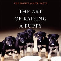 The Art of Raising a Puppy - The Monks of New Skete