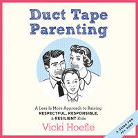 Duct Tape Parenting - Vicki Hoefle