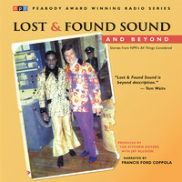 Lost and Found Sound and Beyond: Stories from NPR's All Things Considered - Jay Allison, The Kitchen Sisters