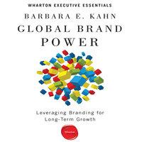 Global Brand Power: Leveraging Branding for Long-Term Growth - Barbara E. Kahn