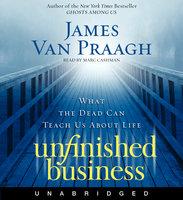 Unfinished Business - James Van Praagh