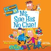 My Weirder School #9: Ms. Sue Has No Clue! - Dan Gutman