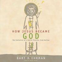 How Jesus Became God - Bart D. Ehrman