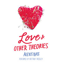 Love and Other Theories - Alexis Bass