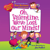 My Weird School Special: Oh, Valentine, We've Lost Our Minds! - Dan Gutman