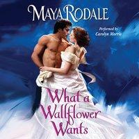 What a Wallflower Wants - Maya Rodale