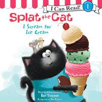 Splat the Cat: I Scream for Ice Cream - Rob Scotton