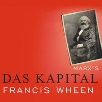 Marx's Das Kapital: A Biography - Francis Wheen