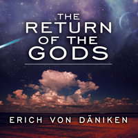 The Return of the Gods: Evidence of Extraterrestrial Visitations - Erich von Däniken