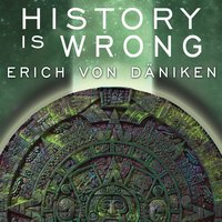 History Is Wrong - Erich von Däniken