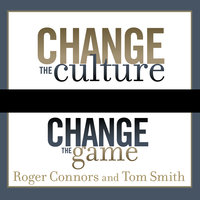 Change the Culture, Change the Game - Tom Smith,Roger Connors