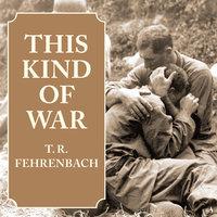 This Kind of War - T.R. Fehrenbach