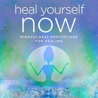 Heal ​Y​ourself ​NOW​ - Mindfulness & Hypnosis Meditations for Stress, Relaxation and Sleep - Nicola Haslett, Samantha Redgrave-Hogg