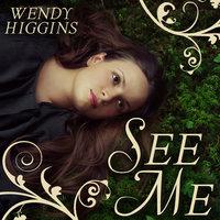 See Me - Wendy Higgins