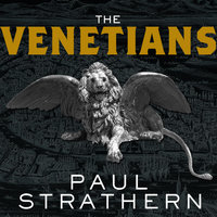 The Venetians: A New History: From Marco Polo to Casanova - Paul Strathern