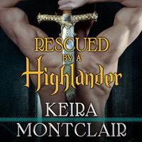 Rescued by a Highlander - Keira Montclair