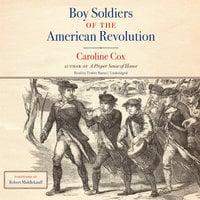 Boy Soldiers of the American Revolution - Caroline Cox