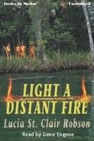 Light A Distant Fire - Lucia St. Clair Robson
