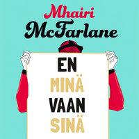 En minä vaan sinä - Mhairi McFarlane