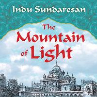 The Mountain of Light - Indu Sundaresan